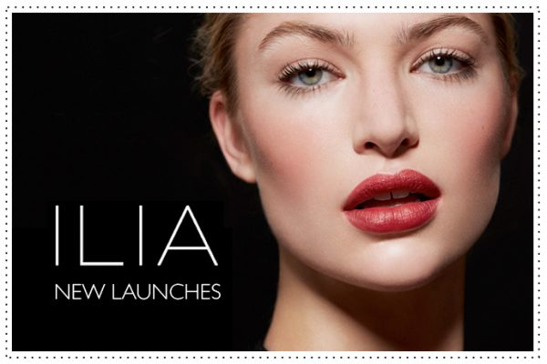 ILIA NEW LAUNCHES