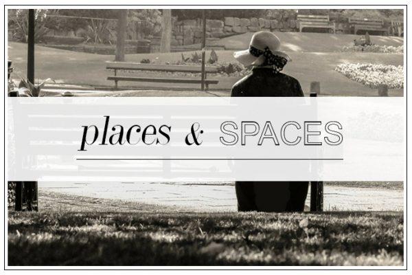 PLACES & SPACES